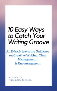10 Easy Ways to Catch Your Writing Groove_Cover_by Majeedah Johnson